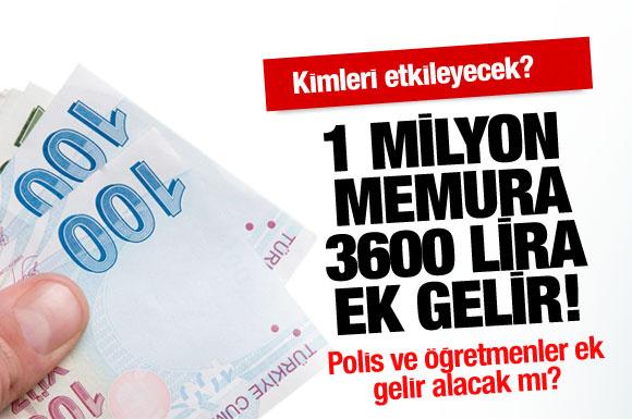 Öğretmenler ve polislere 3600 lira ek gelir!