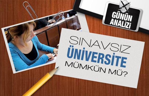 Üniversitelere giriş sınavsız olabilir mi?