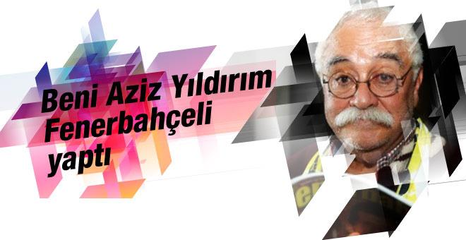 Levent Kırca: Beni Aziz Yıldırım Fenerbahçeli yaptı...
