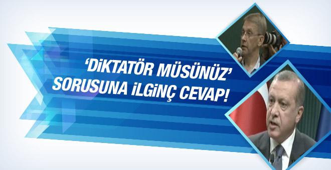 Erdoğan'dan 'diktatör müsünüz?' sorusuna ilginç cevap!