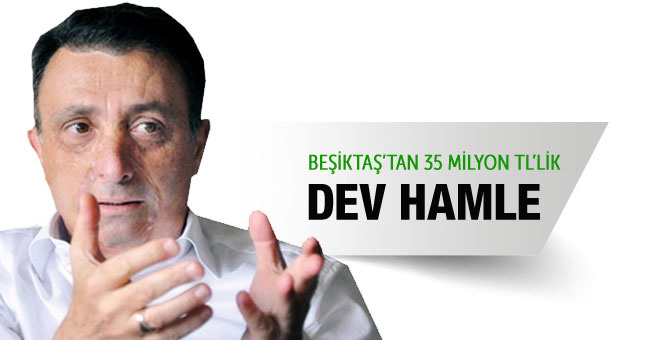 Beşiktaş'tan 35 milyon TL'lik hamle