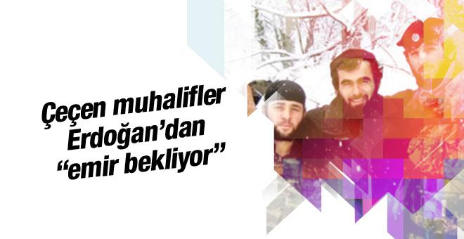 Çeçen muhalifler Erdoğan'dan emir bekliyor!