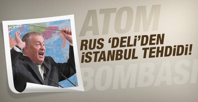 Rus 'deli'nin İstanbul'a atom bombası tehdidi!