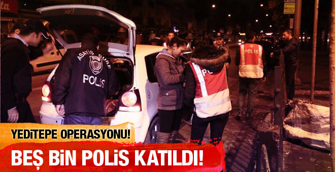 5 bin polis İstanbul'da operasyonda!
