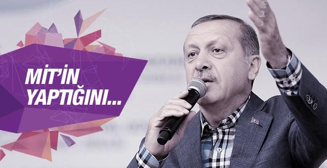 Erdoğan: MİT'in yaptığını dünyaya duyurdular!