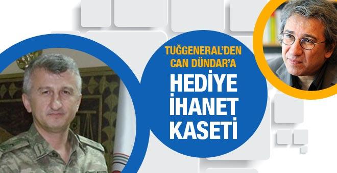 Tuğgeneral'dan Can Dündar'a hediye ihanet kaseti!.