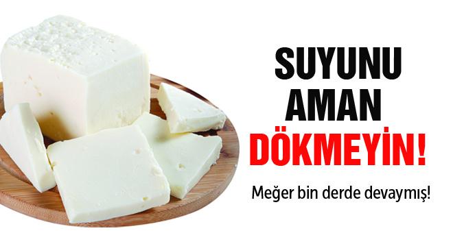 Peynirin suyunu dökmeyin! Meğer bin derde devaymış