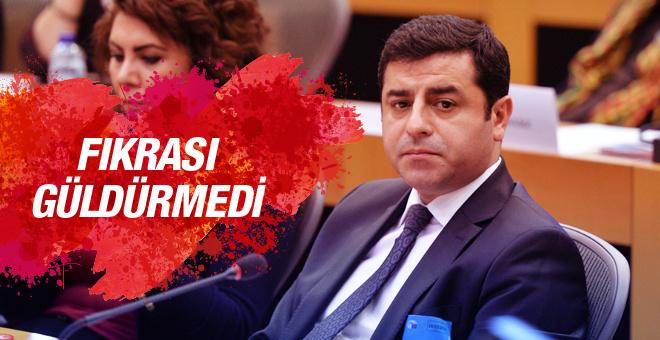 Demirtaş ın Türkiye fıkrası güldürmedi