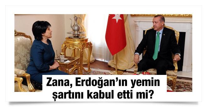 Leyla Zana, Erdoğan ın yemin şartını kabul etti mi?