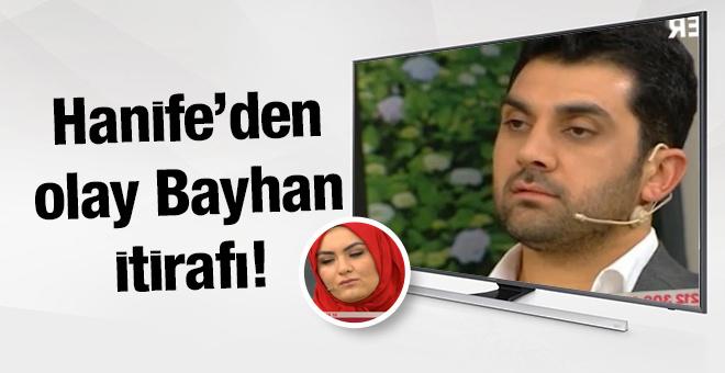 Hanife'den şaşırtan Bayhan itirafı
