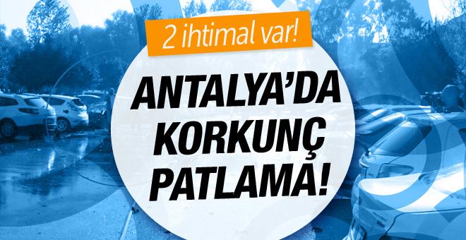 Antalya'da korkutan patlama sebebi ne?