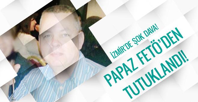 İzmir'de Papaz FETÖ'den tutuklandı