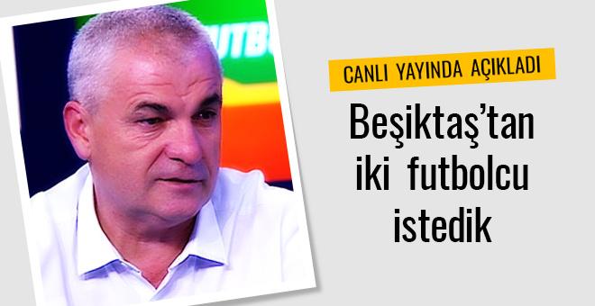 Canlı yayında açıkladı! Beşiktaş'tan iki oyuncu istedik