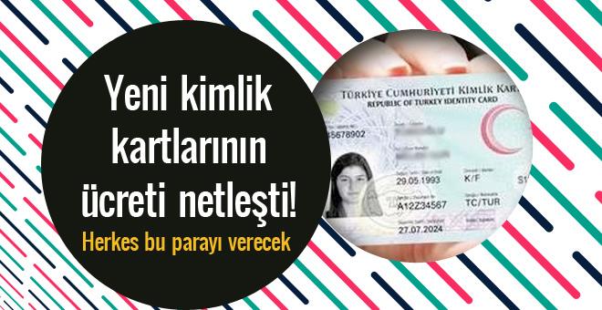 Yeni kimlik kartlarının ücreti netleşti!