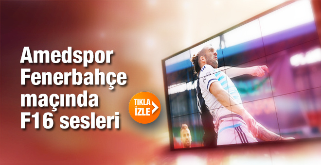 Amedspor Fenerbahçe maçında F-16 sesleri