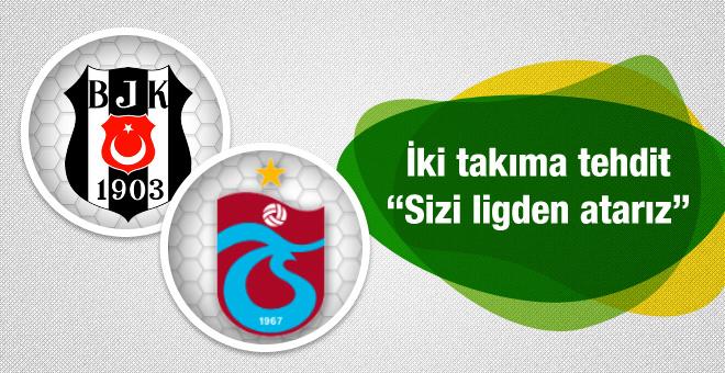 Beşiktaş ve Trabzonspor'a şok tehdit