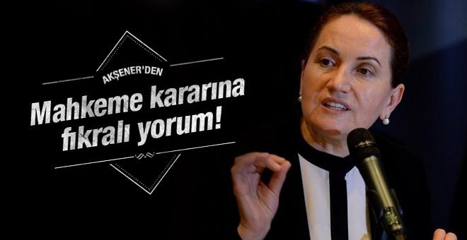 Meral Akşener'den mahkeme kararı için ilk açıklama