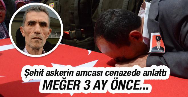Şehit askerin amcası anlattı meğer yeğeni 3 ay önce