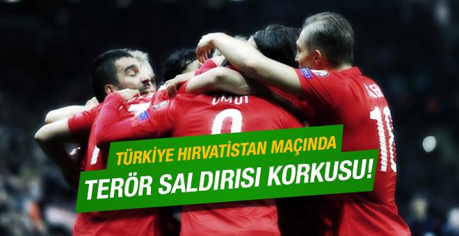 Türkiye-Hırvatistan maçı öncesi terör korkusu