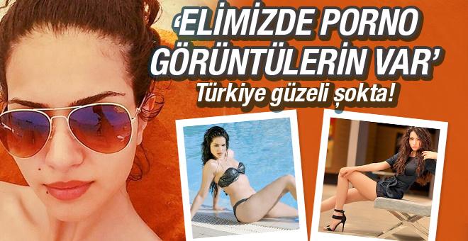 Türkiye güzeli şokta! Elimizde porno görüntülerin var