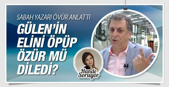 Mahmut Övür'den bomba açıklamalar! Gülen'in elini öptü mü?