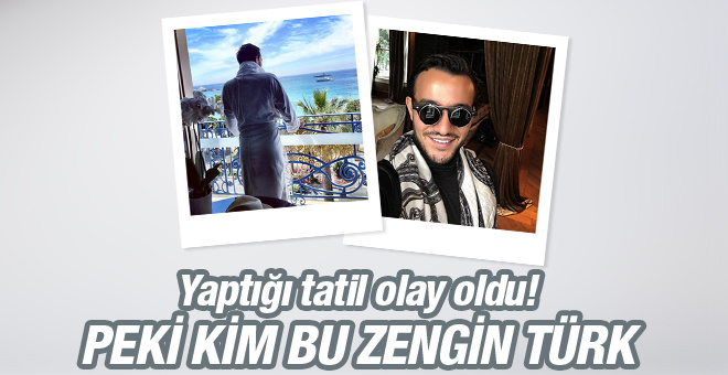 Zengin Türk'ün tatili olay oldu! Pozlarına bakın