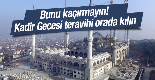 Kadir Gecesi teravihi için Çamlıca Camii özel olarak açılıyor