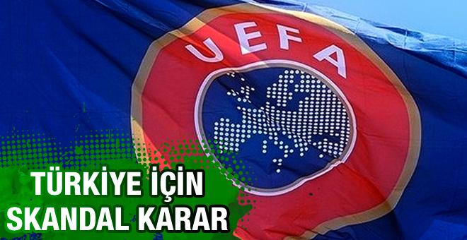UEFA'dan Türkiye için skandal karar!