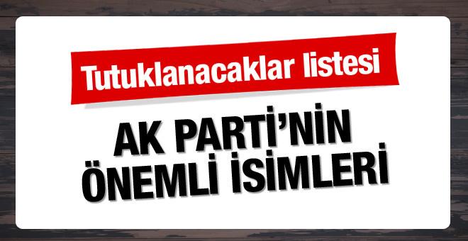 AK Parti'nin önemli isimleri tutuklanacaklar listesinde
