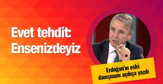 AK Partili Ünal açıkça yazdı Evet tehdit: Ensenizdeyiz