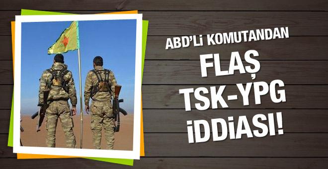 ABD'li komutandan YPG ve TSK iddiası!