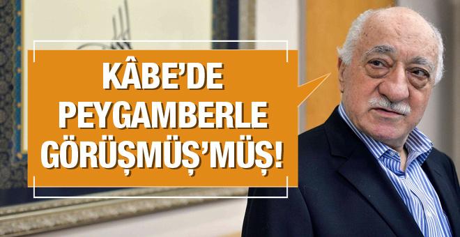 Gülen Kabe'de Peygamberle görüştü skandal ifade!