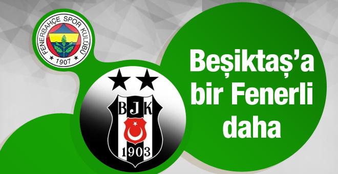 Beşiktaş'a bir Fenerbahçeli daha!