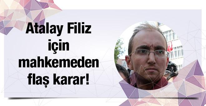 Atalay Filiz'in avukatının talebi için karar!