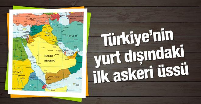 İşte Türkiye'nin yurt dışındaki ilk askeri üssü