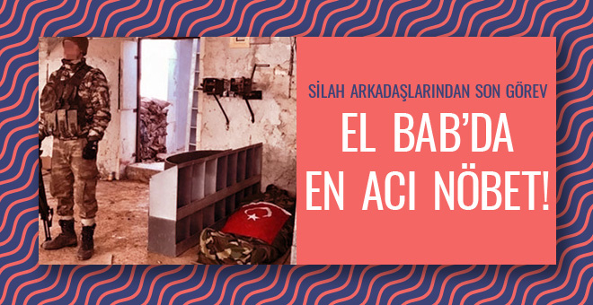 Silah arkadaşlarından son görev El Bab'da en acı nöbet!