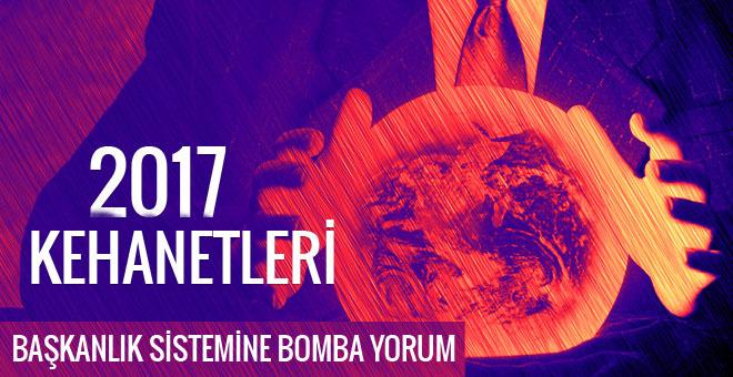 2017 kehanetleri başkanlık sistemiyle ilgili bomba yorum