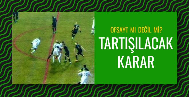 Beşiktaş maçında tartışılacak ofsayt kararı!