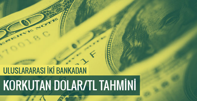 Uluslararası iki bankadan korkutan Dolar/TL tahminleri