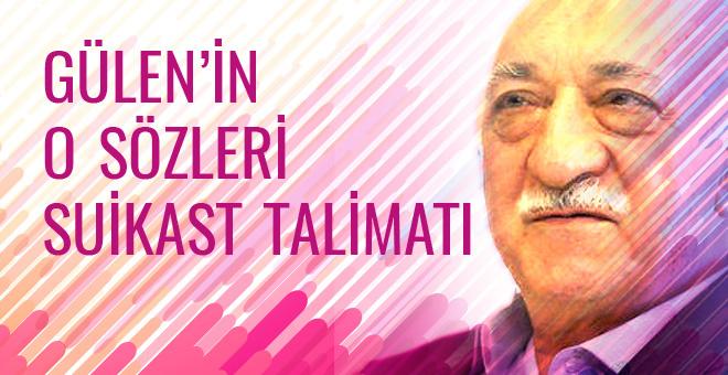 Gülen'in o sözleri suikast talimatı