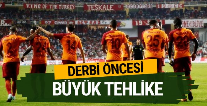 Derbi öncesi Galatasaray'ı bekleyen büyük tehlike!