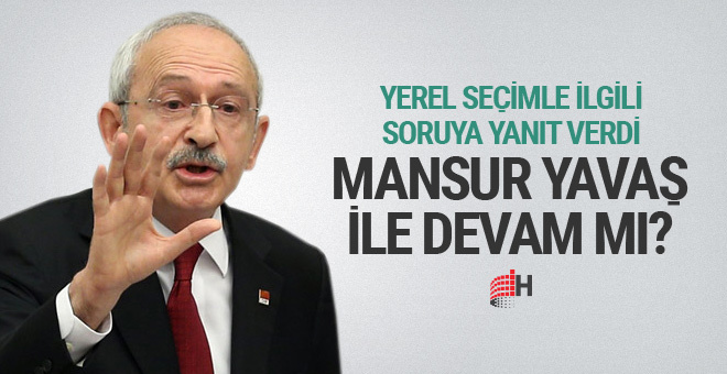 Kılıçdaroğlu'ndan Mansur Yavaş sorusuna ilginç yanıt