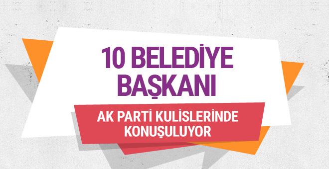 AK Parti kulislerinde konuşuluyor 10 belediye başkanı