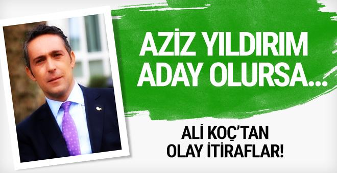 Ali Koç'tan Aziz Yıldırım itirafı! Açıkladı...