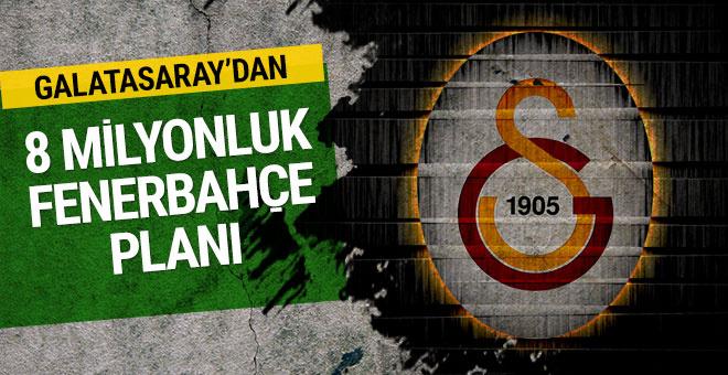 Galatasaray'dan 8 milyonluk Fenerbahçe planı