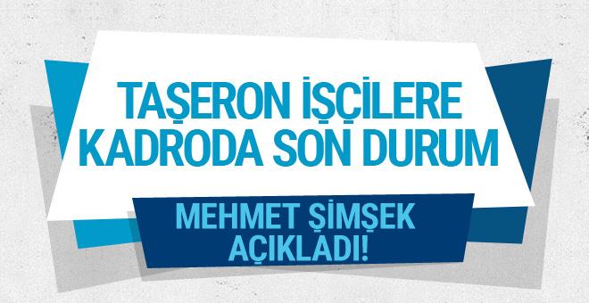 Taşeron işçilere kadroda son durum ne Mehmet Şimşek açıkladı