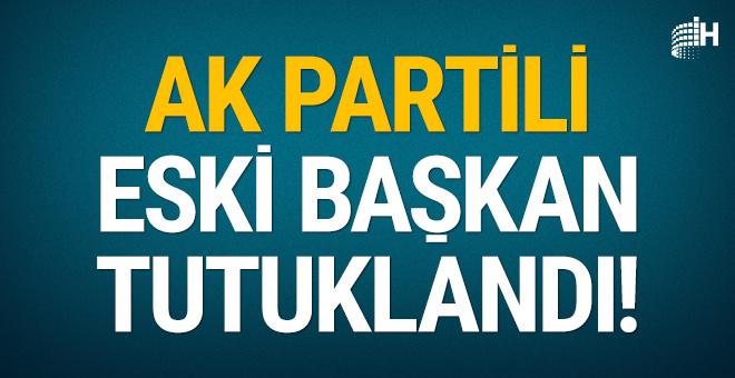 AK Partili eski Belediye Başkanı tutuklandı!