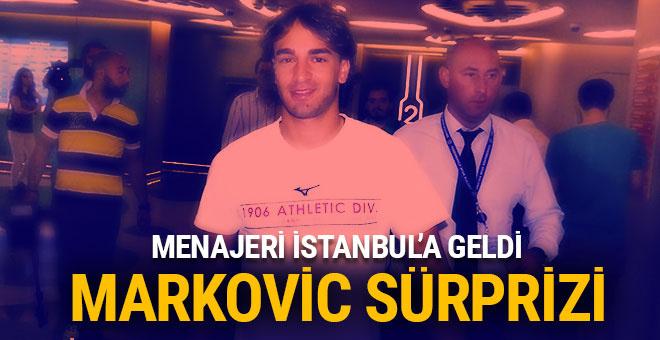 Markovic sürprizi! Menajeri İstanbul'a geldi