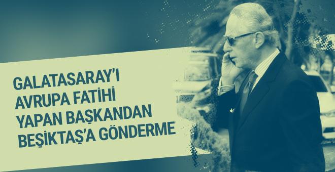Galatasaray'ın eski başkanından Beşiktaş'a gönderme