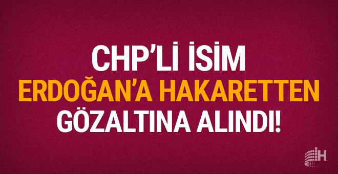 CHP'li meclis üyesi Erdoğan'a hakaretten gözaltında